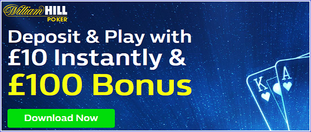 William Hill Poker deposit and play 10 instantly 100 bonus